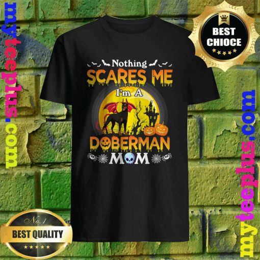 Nothing Scares Me I'm A Doberman Dog Mom Happy Halloween T-Shirt