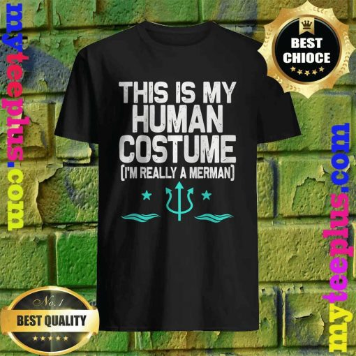 This is my Human Costume I'm really a Merman Halloween T-Shirt