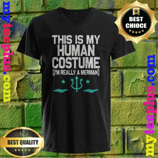 This is my Human Costume I'm really a Merman Halloween v neck