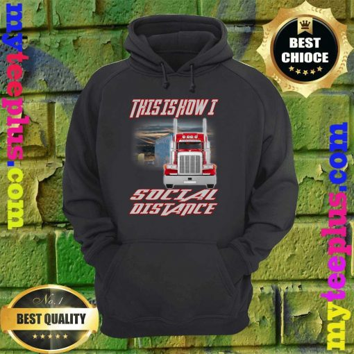Trucker truck This is how I Social Distance hoodie