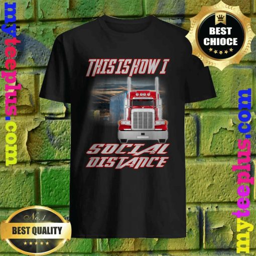 Trucker truck This is how I Social Distance T-Shirt