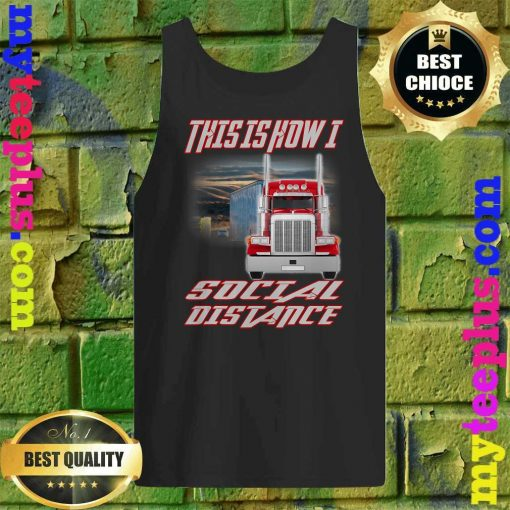 Trucker truck This is how I Social Distance Tank top