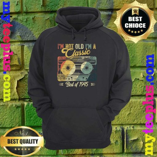 Vintage Cassette Not Old I'm A Classic 1945 75th Birthday hoodie