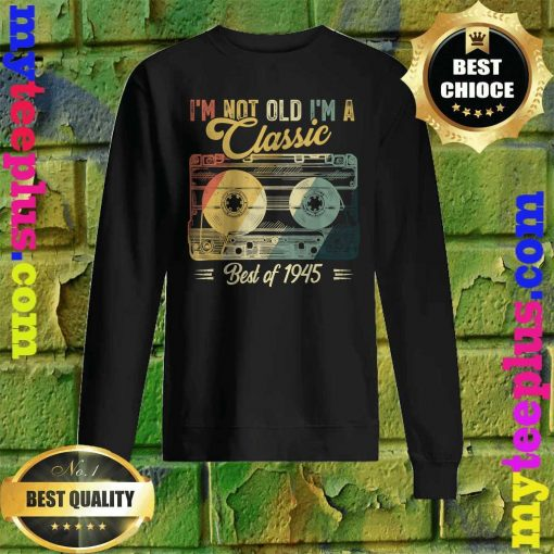 Vintage Cassette Not Old I'm A Classic 1945 75th Birthday Sweatshirt