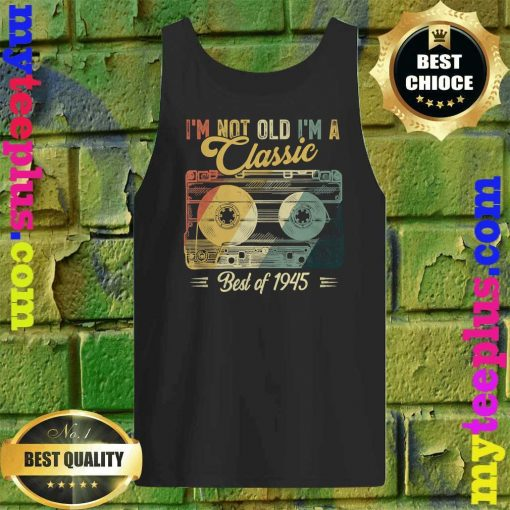 Vintage Cassette Not Old I'm A Classic 1945 75th Birthday Tank top
