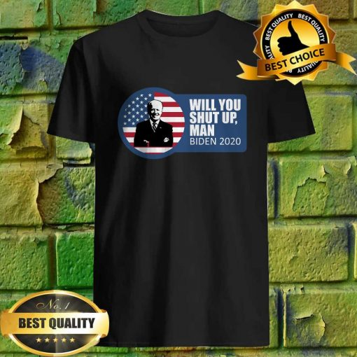 Will You Just Shut Up Man Biden-Harris 2020 T-Shirt