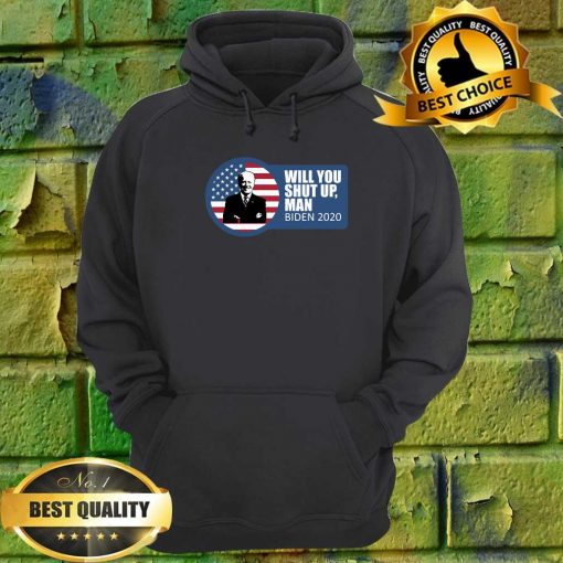 Will You Just Shut Up Man Biden-Harris 2020 hoodie