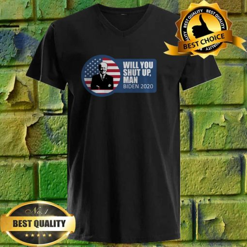 Will You Just Shut Up Man Biden-Harris 2020 v neck