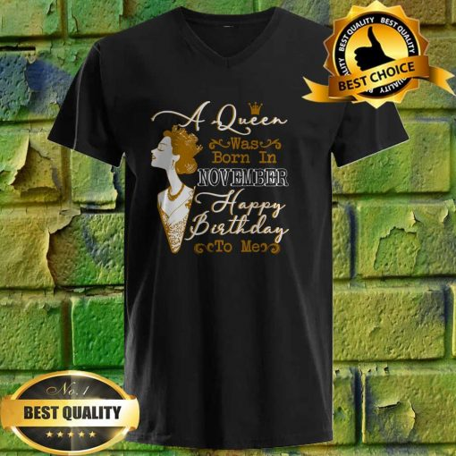 Womens A Queen Was Born In November Shirt Birthday Gift v neck