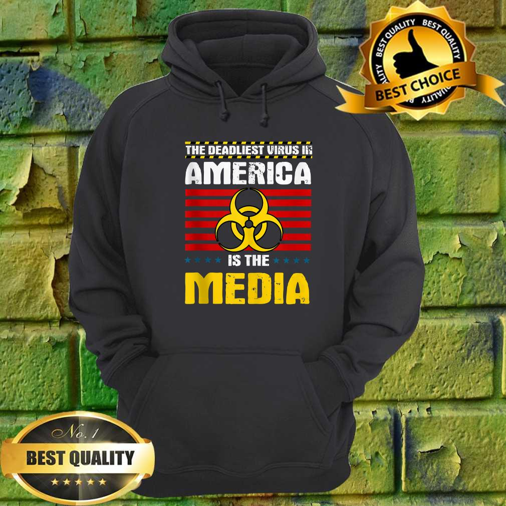 Deadliest Virus In America Is The Media Toxic Fake News hoodie