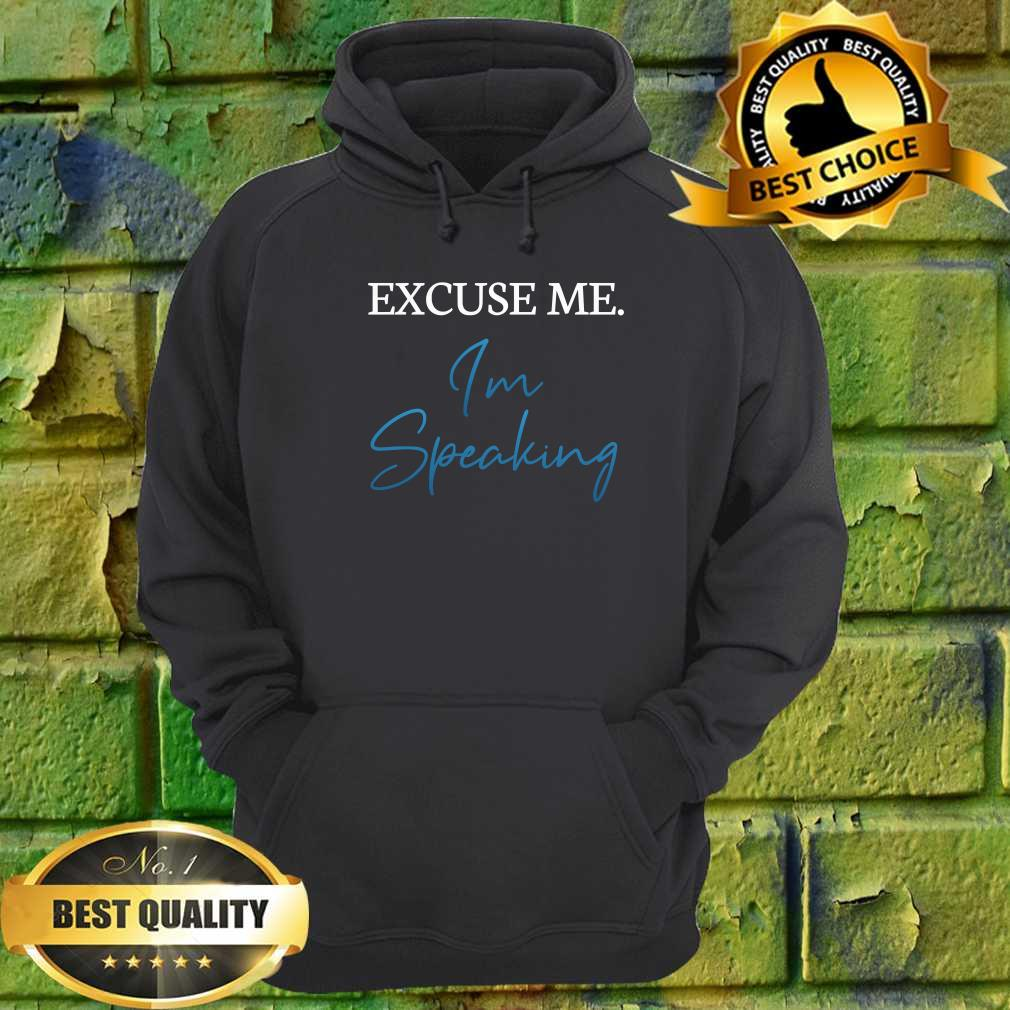 Excuse Me I'm Speaking Kamala Harris Joe Biden Trump hoodie