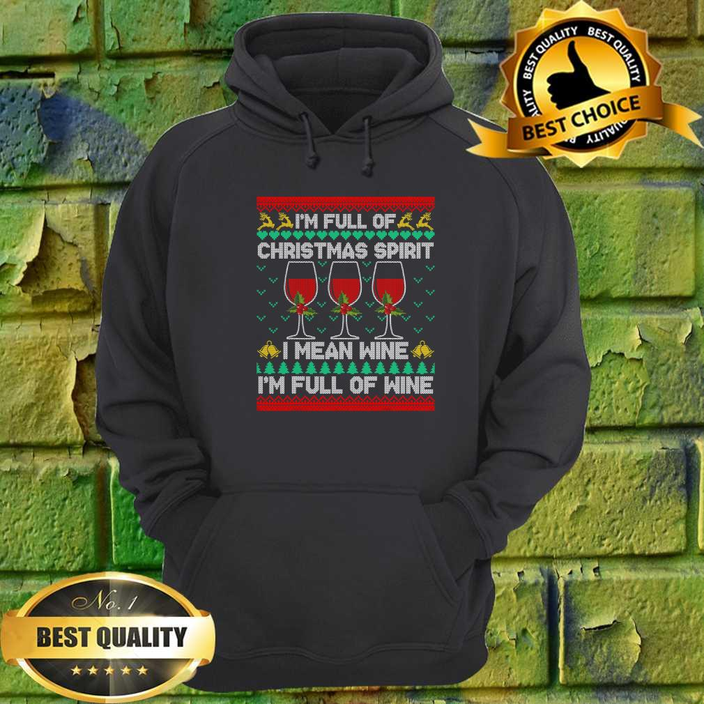 Full Of Christmas Spirit I Mean Wine Gift Ugly Xmas hoodie