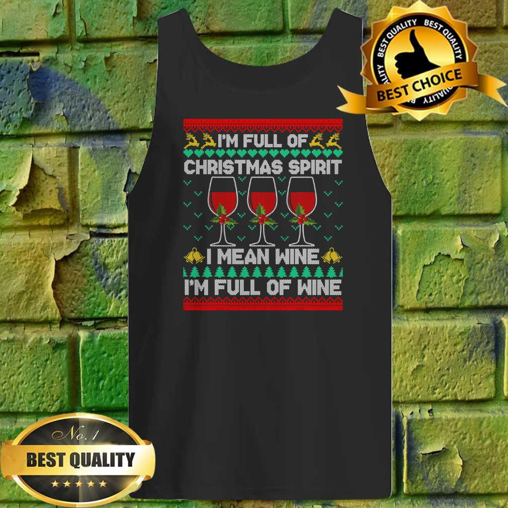 Full Of Christmas Spirit I Mean Wine Gift Ugly Xmas Tank top