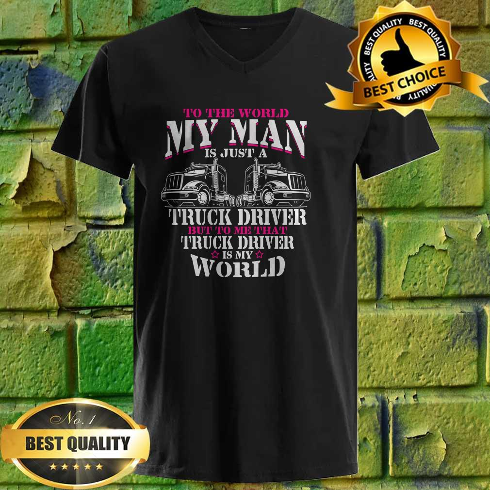 My Truck Driver Is My World Trucker Wife v neck