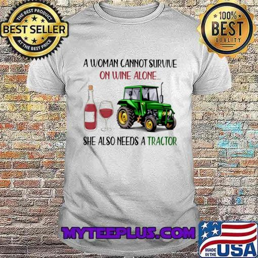 A Woman Cannot Survive On Wine Alone She Also Needs A Tractor Quote Shirt