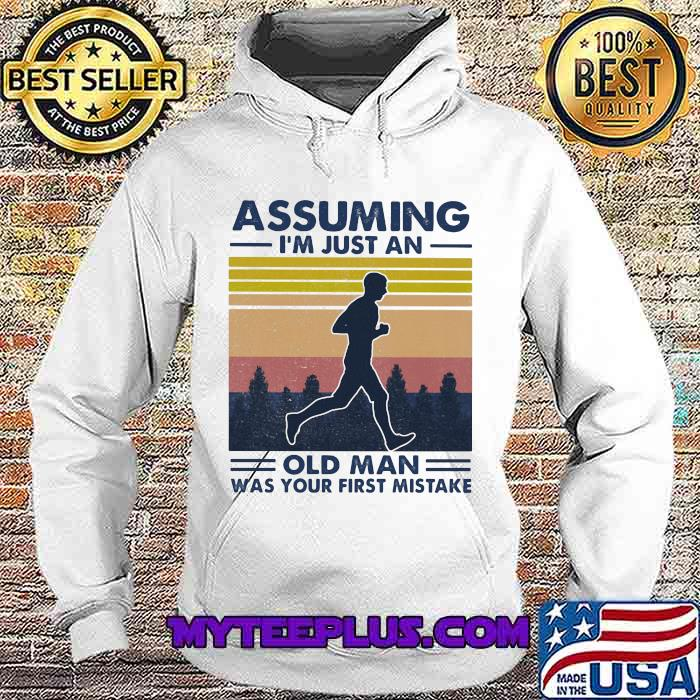 Assuming I'm Just An Old Man Was Your First Mistake Vintage Shirt Hoodie