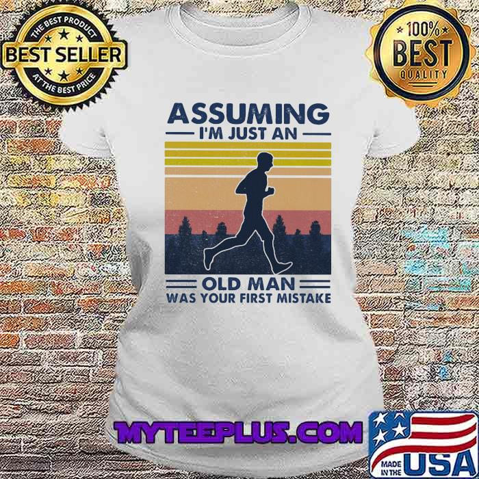 Assuming I'm Just An Old Man Was Your First Mistake Vintage Shirt Ladiestee