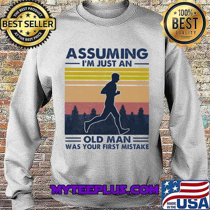 Assuming I'm Just An Old Man Was Your First Mistake Vintage Shirt Sweatshirt