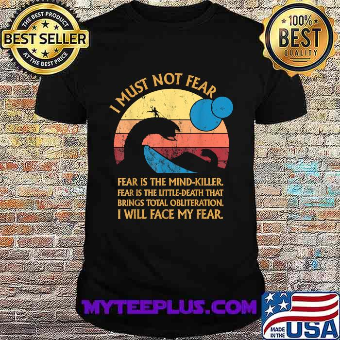 Dune Movie I Must Not Fear Is The Mind Killer Fear Is The Little Death That Brings Total Obliterration I Will Face My Fear Vintage ShirtShirt