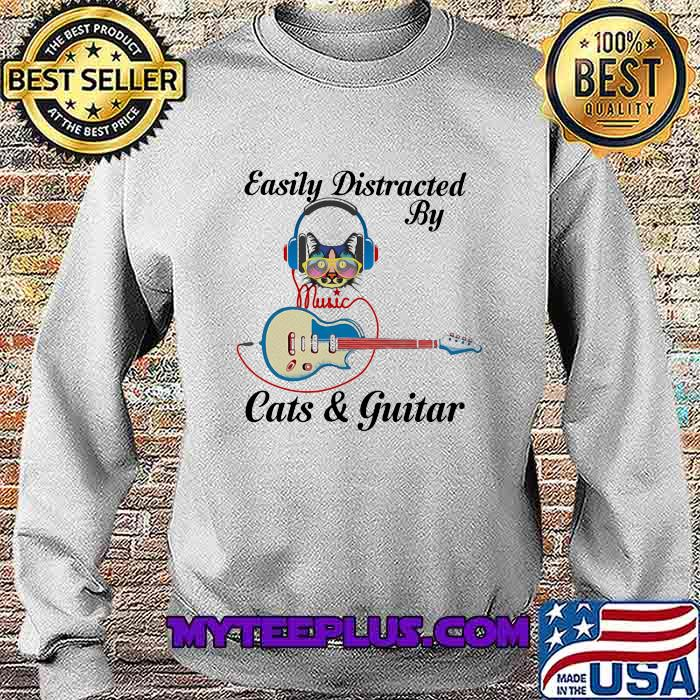 Easily Distracted By Cats And Guitar Music Shirt Sweatshirt