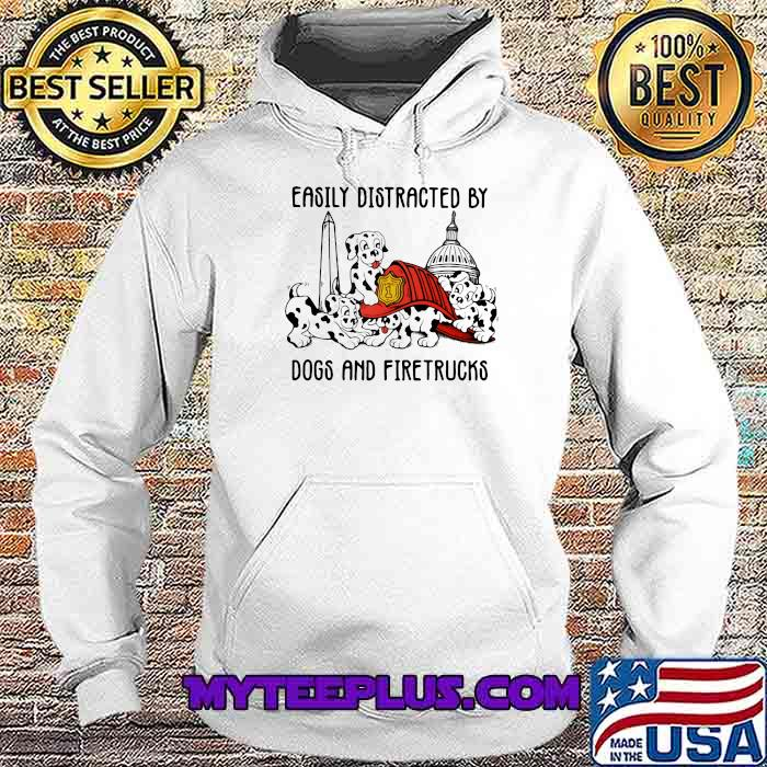 Easily Distracted By Dogs And Fire Trucks Shirt Hoodie