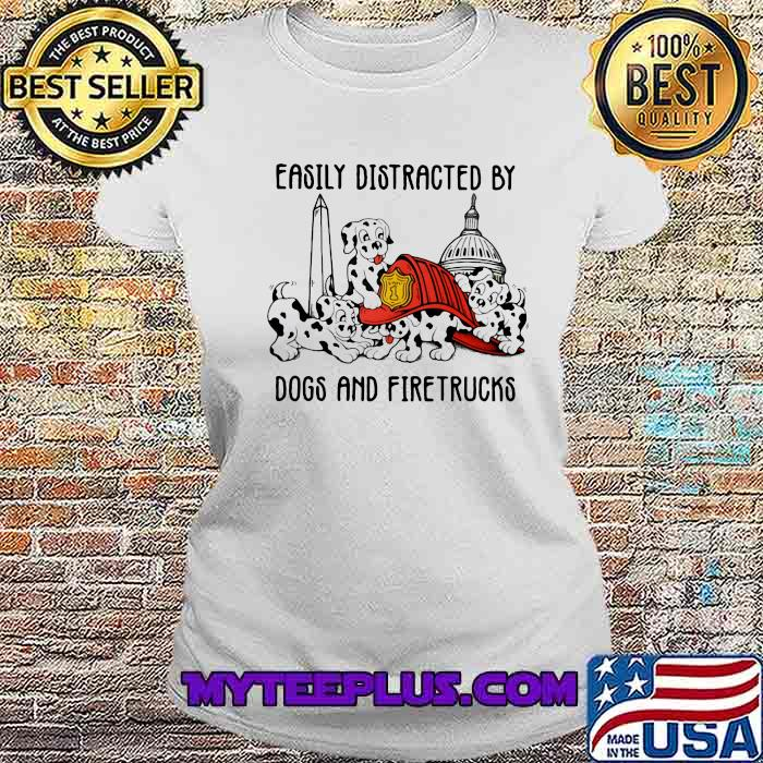 Easily Distracted By Dogs And Fire Trucks Shirt Ladiestee