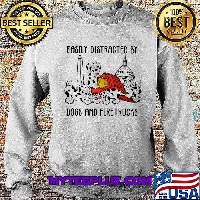 Easily Distracted By Dogs And Fire Trucks Shirt Sweatshirt