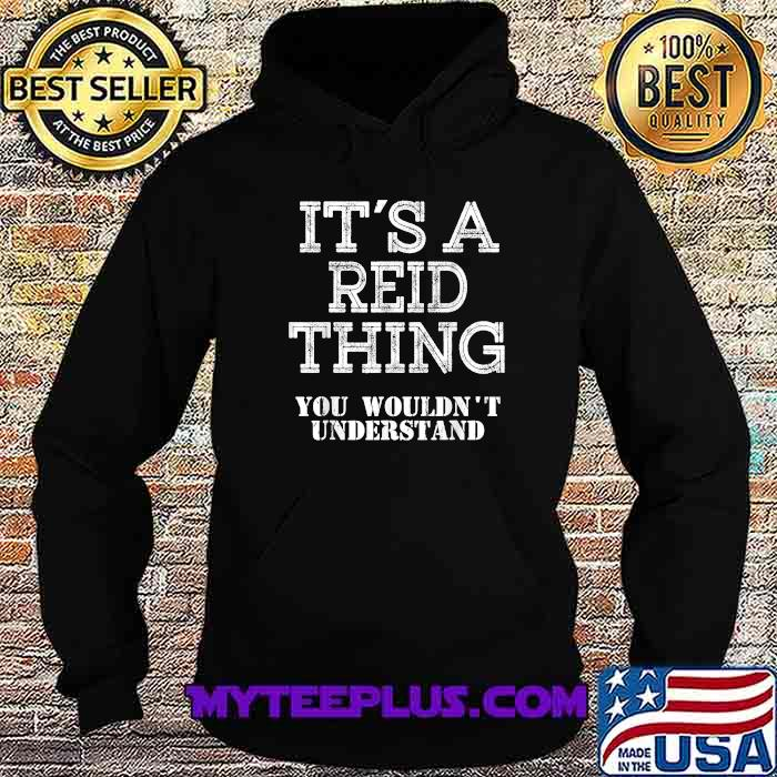 Its A REID Thing You Wouldn't Understand Shirt Hoodie