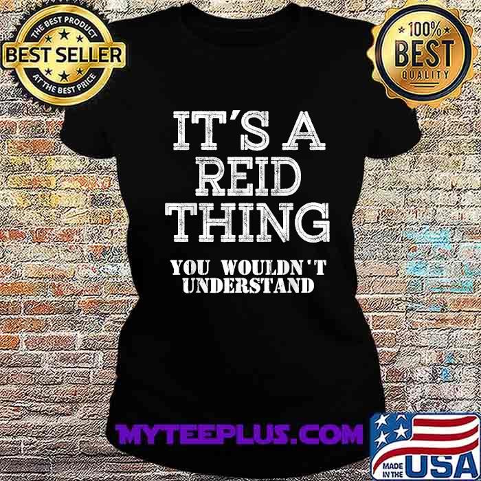 Its A REID Thing You Wouldn't Understand Shirt Ladiestee
