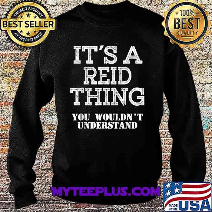 Its A REID Thing You Wouldn't Understand Shirt Sweatshirt
