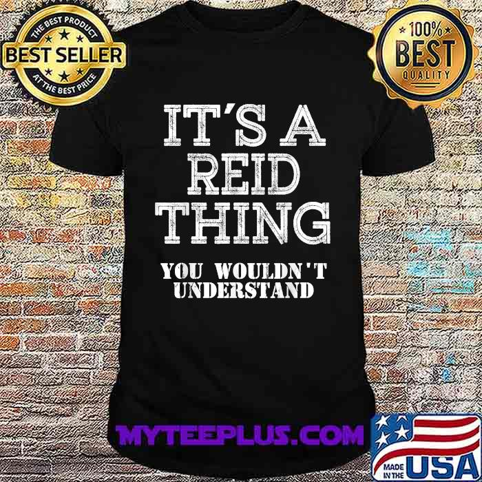 Its A REID Thing You Wouldn't Understand Shirt