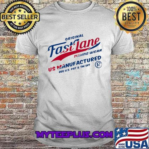Original Fastlane Tuning Wear Us Manufactured Quote Shirt