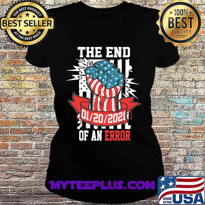 The End Of An Error Presidential Strong Hand Illustration 20 Usa Flag Shirt Ladiestee