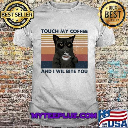 Touch My Coffee And I Wil Bite You Black Cat Vintage Shirt