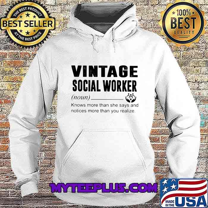 Vintage Social Worker Definition Knows More Than She Says And Notices More Than You Realize Shirt Hoodie