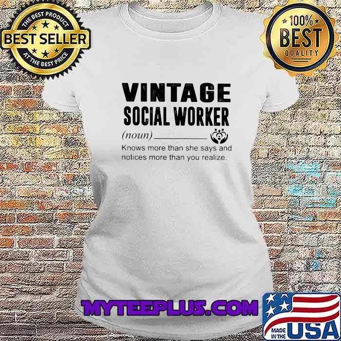 Vintage Social Worker Definition Knows More Than She Says And Notices More Than You Realize Shirt Ladiestee