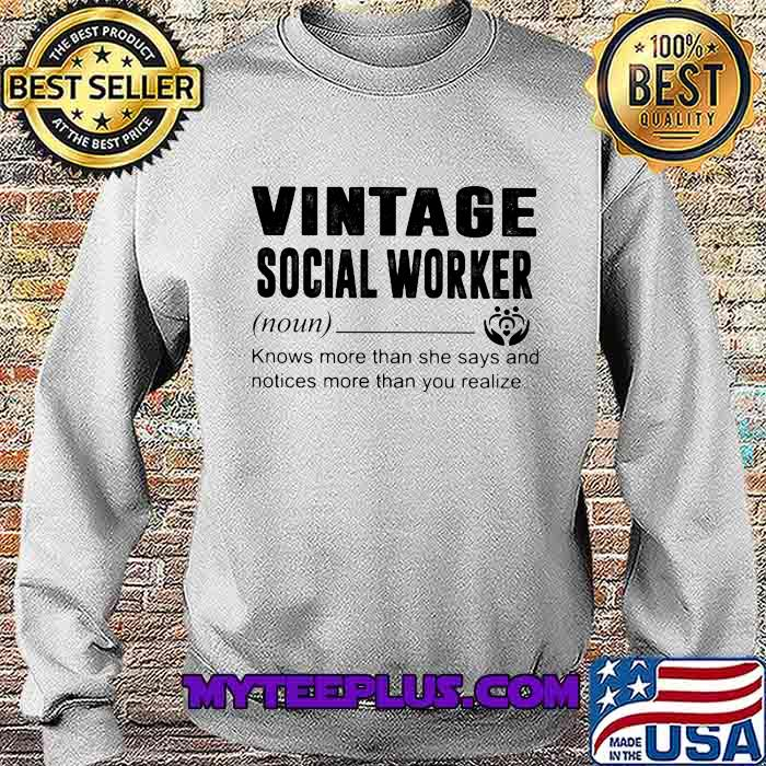 Vintage Social Worker Definition Knows More Than She Says And Notices More Than You Realize Shirt Sweatshirt