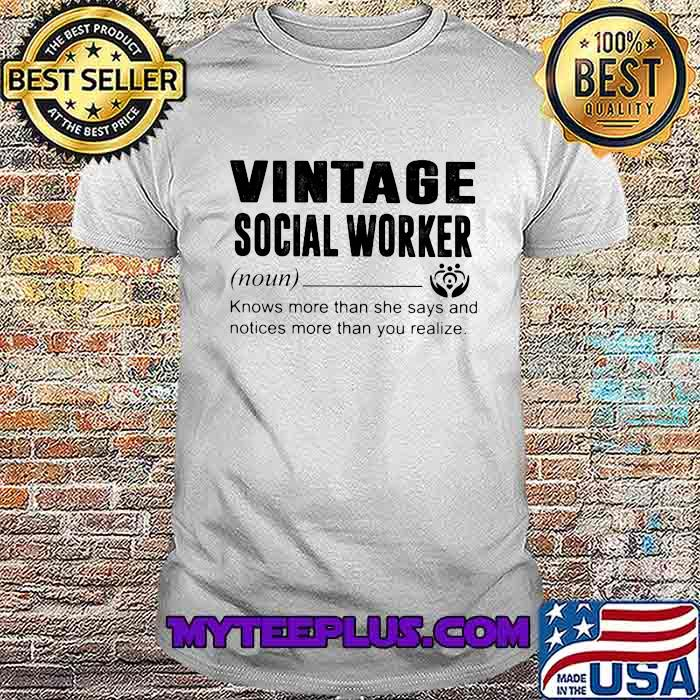 Vintage Social Worker Definition Knows More Than She Says And Notices More Than You Realize Shirt