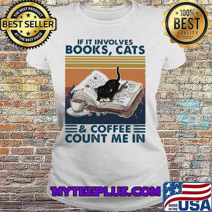 Cats Books And Coffee Count Me In Vintage Shirt Ladiestee