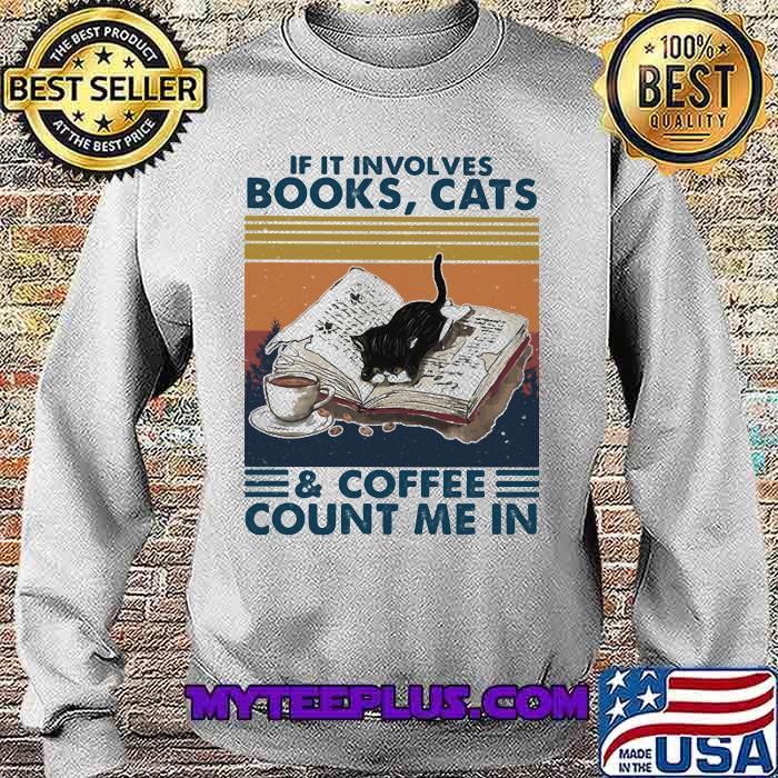 Cats Books And Coffee Count Me In Vintage Shirt Sweatshirt