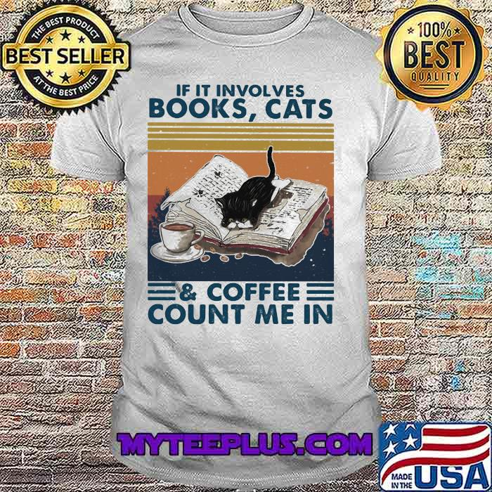 Cats Books And Coffee Count Me In Vintage Shirt