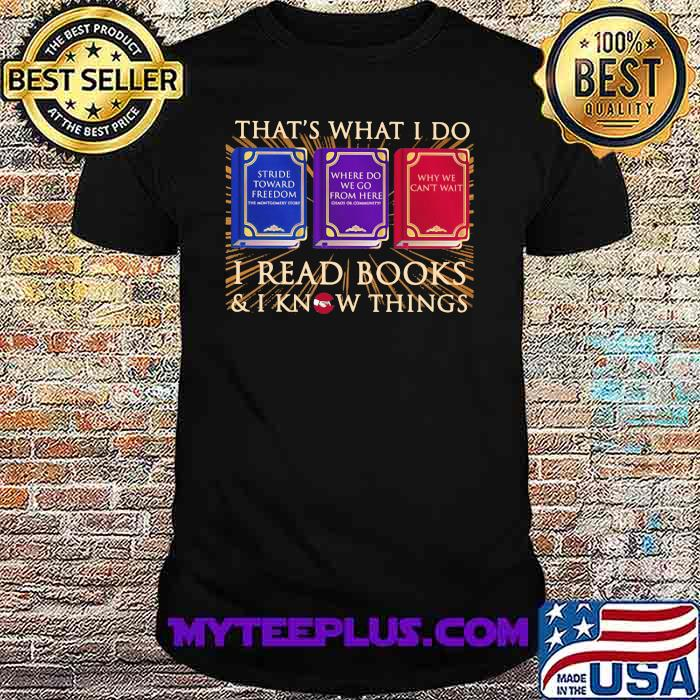 That's What I Do I Read Books I Know Things Why We Can't Wait Shirt